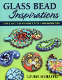 Glass Bead Inspirations : Ideas and Techniques for Lampworkers, Paperback / softback Book