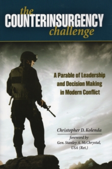 The Counterinsurgency Challenge : A Parable of Leadership and Decision Making in Modern Conflict, Hardback Book