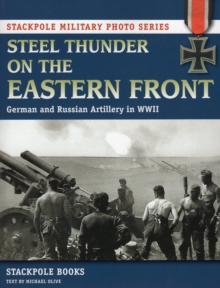 Steel Thunder on the Eastern Front : German and Russian Artillery in WWII, Paperback / softback Book