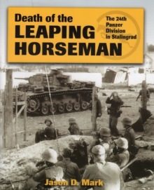 Death of the Leaping Horseman : The 24th Panzer Division in Stalingrad, Hardback Book