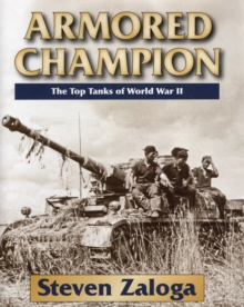 Armored Champion : The Top Tanks of World War II, Hardback Book
