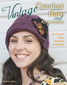 Vintage Crochet Hats and Accessories : 23 Classic Hats, Shawls, and Bags, Paperback / softback Book