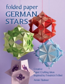 Folded Paper German Stars : Creative Papercrafting Ideas Inspired by Friedrich Frobel, Paperback Book