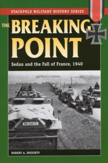 The Breaking Point : Sedan and the Fall of France, 1940, Paperback / softback Book