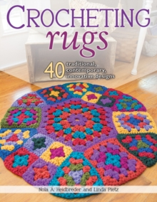 Crocheting Rugs : 40 Traditional, Contemporary, Innovative Designs, Paperback / softback Book