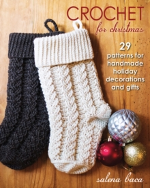 Crochet for Christmas : 29 Patterns for Handmade Holiday Decorations and Gifts, Paperback Book