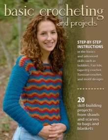 Basic Crocheting and Projects : 20 Skill Building Projects from Shawls and Scarves to Bags and Blankets, Paperback / softback Book