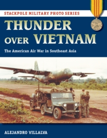 Thunder Over Vietnam : The American Air War in Southeast Asia, Paperback Book