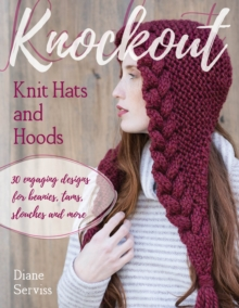 Knockout Knit Hats and Hoods : 30 Engaging Designs for Beanies, Tams, Slouches, and More, Paperback / softback Book