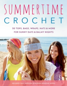 Summertime Crochet : 30 Tops, Bags, Wraps, Hats & More for Sunny Days & Balmy Nights, Paperback / softback Book