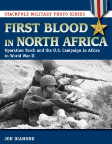 First Blood in North Africa : Operation Torch and the U.S. Campaign in Africa in WWII, Paperback Book