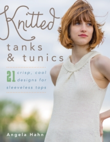 Knitted Tanks & Tunics : 21 Crisp, Cool Designs for Sleeveless Tops, Paperback / softback Book