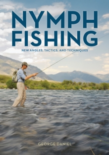 Nymph Fishing : New Angles, Tactics, and Techniques, Hardback Book