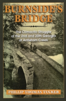 Burnside'S Bridge : The Climactic Struggle of the 2nd and 20th Georgia at Antietam Creek, Paperback / softback Book