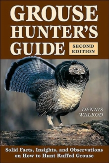 Grouse Hunter's Guide : Solid Facts, Insights and Observations on How to Hunt Ruffed Grouse, Paperback Book