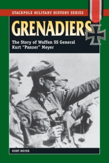 "Grenadiers : The Story of Waffen SS General Kurt ""Panzer"" Meyer, Paperback Book"