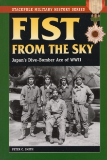 Fist from the Sky : Japan'S Dive-Bomber Ace of World War II, Paperback / softback Book