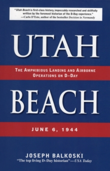 Utah Beach : The Amphibious Landing and Airborne Operations on D-Day, June 6, 1944, Paperback / softback Book