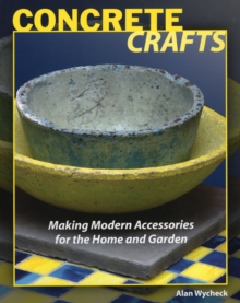 Concrete Crafts : Making Modern Accessories for the Home & Garden, Paperback / softback Book