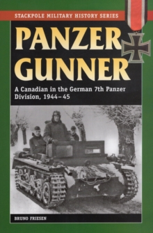 Panzer Gunner : A Canadian in the German 7th Panzer Division, 1944-45, Paperback Book