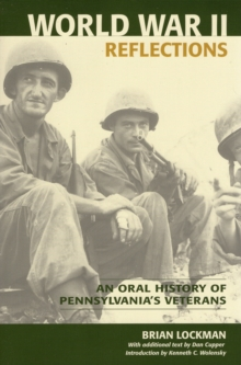 World War II Reflections : An Oral History of Pennsylvania's Veterans, Paperback / softback Book