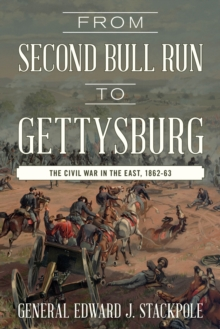From Second Bull Run to Gettysburg : The Civil War in the East, 1862-63, Paperback / softback Book