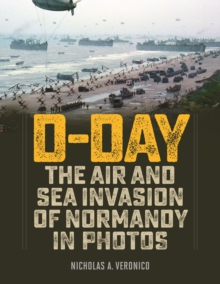 D-Day : The Air and Sea Invasion of Normandy in Photos, Hardback Book