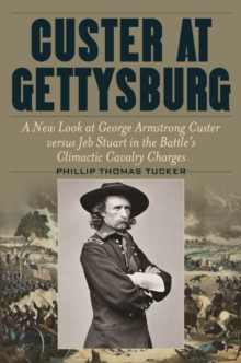 Custer at Gettysburg : A New Look at George Armstrong Custer versus Jeb Stuart in the Battle's Climactic Cavalry Charges, Hardback Book