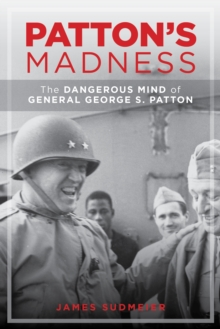 Patton'S Madness : The Dark Side of a Battlefield Genius, Hardback Book
