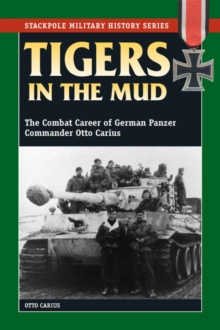 Tigers in the Mud : The Combat Career of German Panzer Commander Otto Carius, EPUB eBook