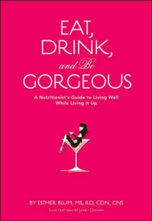 Eat, Drink, and be Gorgeous, Hardback Book