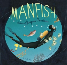 Manfish : A Story of Jacques Cousteau, Hardback Book