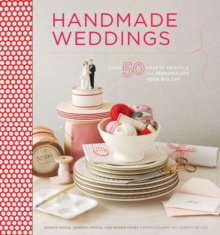 Handmade Weddings : More Than 50 Crafts to Personalize Your Big Day, Paperback / softback Book