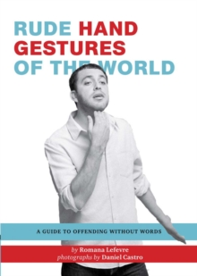 Rude Hand Gestures of the World : A Guide to Offending Without Words, Paperback Book