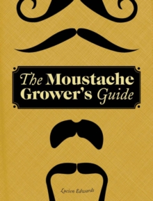 Moustache Grower's Guide, Hardback Book