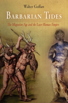 Barbarian Tides : The Migration Age and the Later Roman Empire, EPUB eBook