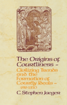 The Origins of Courtliness : Civilizing Trends and the Formation of Courtly Ideals, 939-1210, PDF eBook