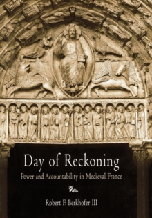 Day of Reckoning : Power and Accountability in Medieval France, EPUB eBook