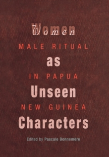 Women as Unseen Characters : Male Ritual in Papua New Guinea, EPUB eBook