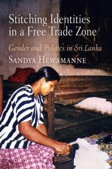 Stitching Identities in a Free Trade Zone : Gender and Politics in Sri Lanka, PDF eBook