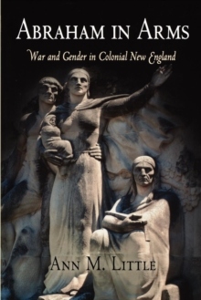 Abraham in Arms : War and Gender in Colonial New England, EPUB eBook