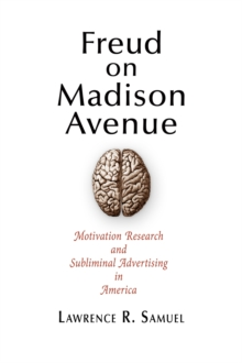 Freud on Madison Avenue : Motivation Research and Subliminal Advertising in America, PDF eBook