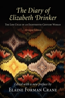 The Diary of Elizabeth Drinker : The Life Cycle of an Eighteenth-Century Woman, Paperback / softback Book