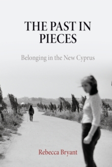 The Past in Pieces : Belonging in the New Cyprus, Paperback / softback Book