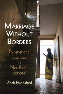 Marriage Without Borders : Transnational Spouses in Neoliberal Senegal, Paperback / softback Book