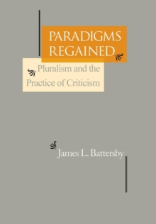 Paradigms Regained : Pluralism and the Practice of Criticism, Hardback Book