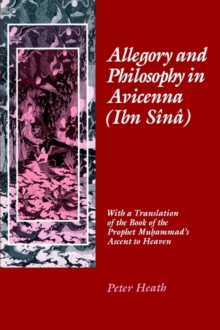 Allegory and Philosophy in Avicenna (Ibn Sina) : With a Translation of the Book of the Prophet Muhammad's Ascent to Heaven, Hardback Book