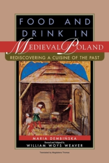 Food and Drink in Medieval Poland : Rediscovering a Cuisine of the Past, Hardback Book