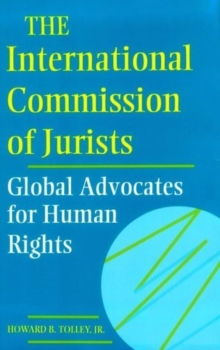 The International Commission of Jurists : Global Advocates for Human Rights, Hardback Book