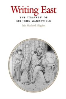 "Writing East : The ""Travels"" of Sir John Mandeville, Hardback Book"